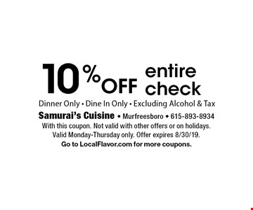 10% off entire check. Dinner only. Dine in only. Excluding alcohol & tax. With this coupon. Not valid with other offers or on holidays. Valid Monday-Thursday only. Offer expires 8/30/19. Go to LocalFlavor.com for more coupons.