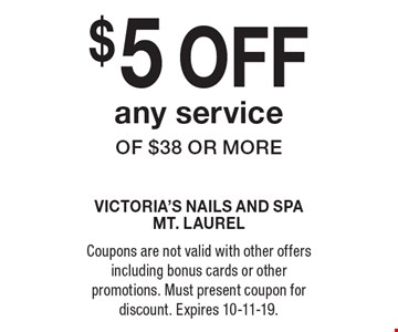 $5 off any service of $38 or more. Coupons are not valid with other offers including bonus cards or other promotions. Must present coupon for discount. Expires 10-11-19.