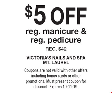 $5 off reg. manicure & reg. pedicure, reg. $42. Coupons are not valid with other offers including bonus cards or other promotions. Must present coupon for discount. Expires 10-11-19.