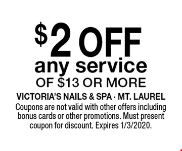 $2 OFF any service of $13 or more. Coupons are not valid with other offers including bonus cards or other promotions. Must present coupon for discount. Expires 1/3/2020.