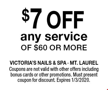 $7 OFF any service of $60 or more. Coupons are not valid with other offers including bonus cards or other promotions. Must present coupon for discount. Expires 1/3/2020.