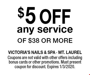 $5 OFF any service of $38 or more. Coupons are not valid with other offers including bonus cards or other promotions. Must present coupon for discount. Expires 1/3/2020.