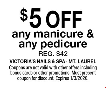 $5 OFF any manicure & any pedicure REG. $42. Coupons are not valid with other offers including bonus cards or other promotions. Must present coupon for discount. Expires 1/3/2020.