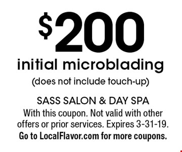 $200 initial microblading (does not include touch-up). With this coupon. Not valid with other offers or prior services. Expires 3-31-19. Go to LocalFlavor.com for more coupons.