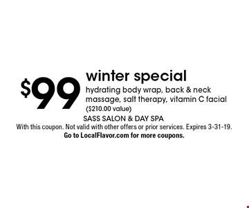 $99 winter specialhydrating body wrap, back & neck massage, salt therapy, vitamin C facial ($210.00 value) . With this coupon. Not valid with other offers or prior services. Expires 3-31-19. Go to LocalFlavor.com for more coupons.