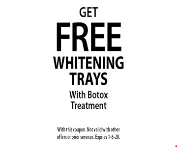 Get Free Whitening Trays With Botox Treatment. With this coupon. Not valid with other offers or prior services. Expires 1-6-20.
