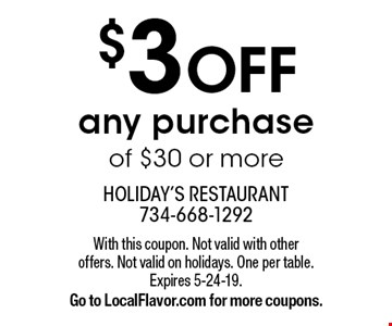 $3 OFF any purchase of $30 or more. With this coupon. Not valid with otheroffers. Not valid on holidays. One per table. Expires 5-24-19. Go to LocalFlavor.com for more coupons.