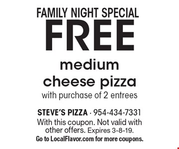 Family night special. Free medium cheese pizza with purchase of 2 entrees. With this coupon. Not valid with other offers. Expires 3-8-19. Go to LocalFlavor.com for more coupons.