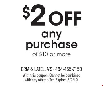 $2 Off any purchase of $10 or more. With this coupon. Cannot be combined with any other offer. Expires 8/9/19.