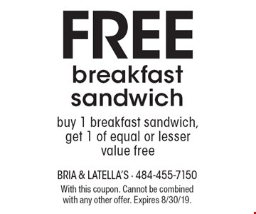 Free breakfast sandwich. buy 1 breakfast sandwich, get 1 of equal or lesser value free. With this coupon. Cannot be combined with any other offer. Expires 8/30/19.