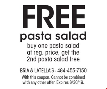 Free pasta salad. buy one pasta salad at reg. price, get the 2nd pasta salad free. With this coupon. Cannot be combined with any other offer. Expires 8/30/19.