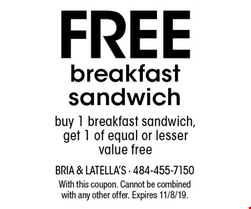 Free breakfast sandwich. Buy 1 breakfast sandwich, get 1 of equal or lesser value free. With this coupon. Cannot be combined with any other offer. Expires 11/8/19.