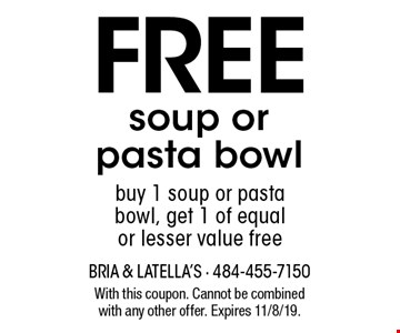 Free soup or pasta bowl. Buy 1 soup or pasta bowl, get 1 of equal or lesser value free. With this coupon. Cannot be combined with any other offer. Expires 11/8/19.