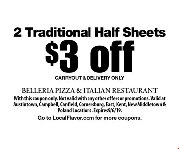 $3 off 2 Traditional Half Sheets Carryout & Delivery Only. With this coupon only. Not valid with any other offers or promotions. Valid at Austintown, Campbell, Canfield, Cornersburg, East, Kent, New Middletown & Poland Locations. Expires9/6/19.Go to LocalFlavor.com for more coupons.