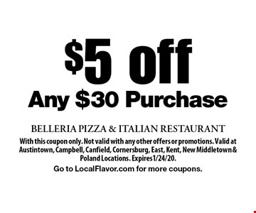 $5 off Any $30 Purchase. With this coupon only. Not valid with any other offers or promotions. Valid at Austintown, Campbell, Canfield, Cornersburg, East, Kent, New Middletown & Poland Locations. Expires1/24/20.Go to LocalFlavor.com for more coupons.