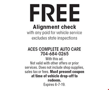 FREE Alignment check with any paid for vehicle service excludes state inspections. With this ad.Not valid with other offers or prior services. Does not include shop supplies, sales tax or fees. Must present coupon at time of vehicle drop-off to redeem. Expires 6-7-19.