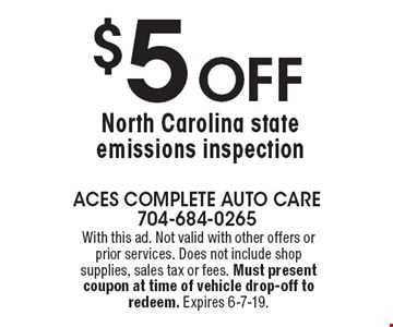 $5 Off North Carolina state emissions inspection. With this ad. Not valid with other offers or prior services. Does not include shop supplies, sales tax or fees. Must present coupon at time of vehicle drop-off to redeem. Expires 6-7-19.