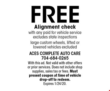 FREE Alignment check with any paid for vehicle service. Excludes state inspections. With this ad.Not valid with other offers or prior services. Does not include shop supplies, sales tax or fees. Must present coupon at time of vehicle drop-off to redeem. Expires 1/24/20.