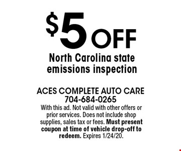 $5 Off North Carolina state emissions inspection. With this ad. Not valid with other offers or prior services. Does not include shop supplies, sales tax or fees. Must present coupon at time of vehicle drop-off to redeem. Expires 1/24/20.