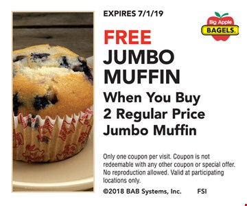 Free jumbo muffin when you buy 2 regular price jumbo muffin. Only one coupon per visit. Coupon is not redeemable with any other coupon or special offer. No reproduction allowed. Valid at participating locations only. Expires07/1/19