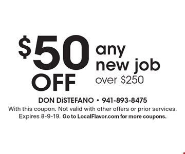 $50 off any new job over $250. With this coupon. Not valid with other offers or prior services. Expires 8-9-19. Go to LocalFlavor.com for more coupons.