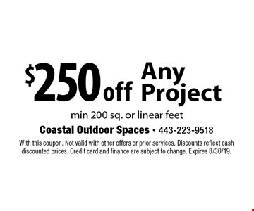 $250 off Any Project min 200 sq. or linear feet . With this coupon. Not valid with other offers or prior services. Discounts reflect cash discounted prices. Credit card and finance are subject to change. Expires 8/30/19.