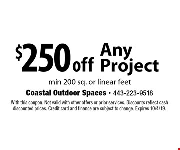 $250 off Any Project min 200 sq. or linear feet . With this coupon. Not valid with other offers or prior services. Discounts reflect cash discounted prices. Credit card and finance are subject to change. Expires 10/4/19.
