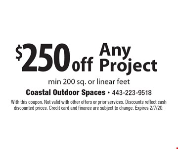 $250 off Any Project. Min 200 sq. or linear feet. With this coupon. Not valid with other offers or prior services. Discounts reflect cash discounted prices. Credit card and finance are subject to change. Expires 2/7/20.