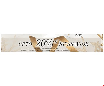 Up to 20% storewide. Excludes Bridal and watches. Not to be combined  with any other offers. Expires 12-15-19.