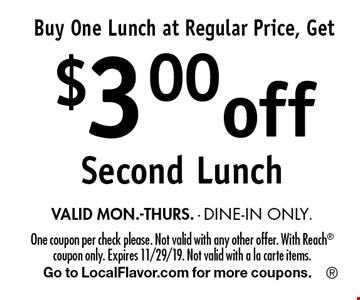 Buy One Lunch at Regular Price, Get $3.00 off Second Lunch VALID MON.-THURS. - DINE-IN ONLY. One coupon per check please. Not valid with any other offer. With Reach coupon only. Expires 11/29/19. Not valid with a la carte items.Go to LocalFlavor.com for more coupons.