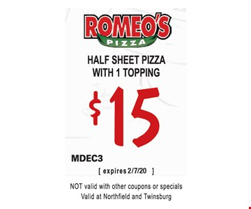 Half sheet pizza with 1 topping $15. MDEC3. Not valid with other coupons or specials. Valid at Northfield and Twinsburg. 2/7/20