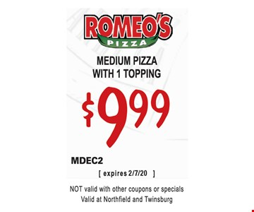 Medium pizza with 1 topping $9.99.MDEC2. Not valid with other coupons or specials. Valid at Northfield and Twinsburg. 2/7/20