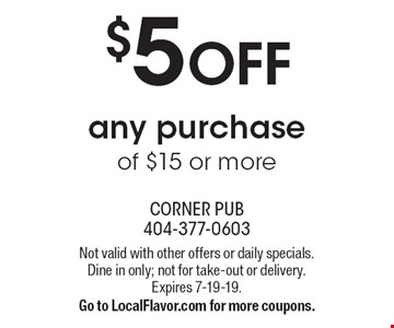 $5 OFF any purchase of $15 or more. Not valid with other offers or daily specials. Dine in only; not for take-out or delivery. Expires 7-19-19. Go to LocalFlavor.com for more coupons.