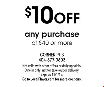 $10 OFF any purchase of $40 or more. Not valid with other offers or daily specials. Dine in only; not for take-out or delivery. Expires 11/1/19. Go to LocalFlavor.com for more coupons.