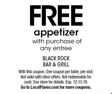 Free appetizer with purchase of any entree. With this coupon. One coupon per table, per visit. Not valid with other offers. Not redeemable for cash. See store for details. Exp. 12-13-19.Go to LocalFlavor.com for more coupons.