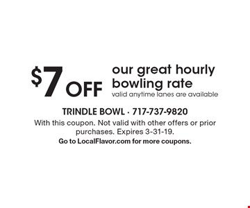 $7 Off our great hourly bowling rate valid anytime lanes are available. With this coupon. Not valid with other offers or prior purchases. Expires 3-31-19. Go to LocalFlavor.com for more coupons.