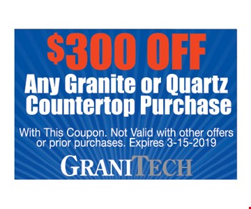 $300 off any granite or quartz countertop purchase. With this coupon. Not valid with other offers or prior purchases. Expires 3-15-19.