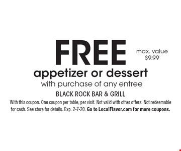 Free appetizer or dessert with purchase of any entree. Max. value $9.99. With this coupon. One coupon per table, per visit. Not valid with other offers. Not redeemable for cash. See store for details. Exp. 2-7-20. Go to LocalFlavor.com for more coupons.
