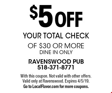$5 off your total check of $30 or more. Dine in only. With this coupon. Not valid with other offers. Valid only at Ravenswood. Expires 4/5/19. Go to LocalFlavor.com for more coupons.