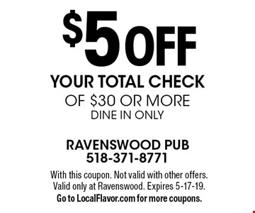 $5 Off Your totAL CHECK of $30 or moreDINE IN ONLY. With this coupon. Not valid with other offers. Valid only at Ravenswood. Expires 5-17-19. Go to LocalFlavor.com for more coupons.
