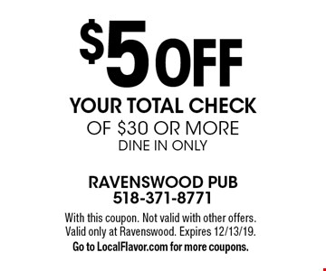 $5 off your total check of $30 or more. DINE IN ONLY. With this coupon. Not valid with other offers. Valid only at Ravenswood. Expires 12/13/19. Go to LocalFlavor.com for more coupons.