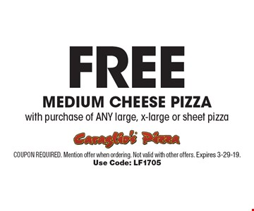 Free medium cheese pizza with purchase of any large, x-large or sheet pizza. Coupon required. Mention offer when ordering. Not valid with other offers. Expires 3-29-19. Use Code: LF1705