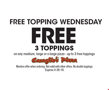 Free Topping Wednesday. Free 3 toppings on any medium, large or x-large pizza. Up to 3 free toppings. Mention offer when ordering. Not valid with other offers. No double toppings. Expires 4-26-19.