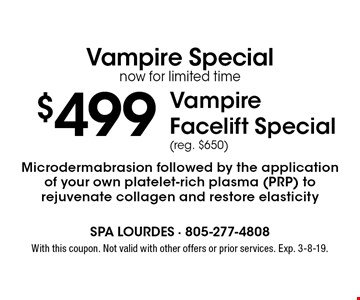 Vampire Special- Now for limited time! $499 Vampire Facelift Special (reg. $650). Microdermabrasion followed by the application of your own platelet-rich plasma (PRP) to rejuvenate collagen and restore elasticity. With this coupon. Not valid with other offers or prior services. Exp. 3-8-19.