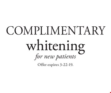 Complimentary whitening for new patients. Offer expires 3-22-19.
