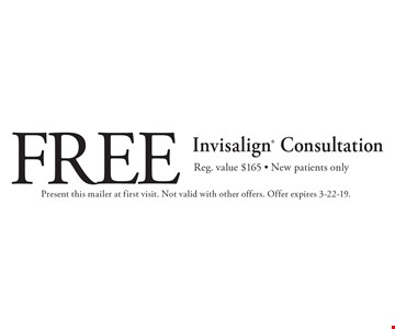 Free Invisalign Consultation Reg. value $165 - New patients only. Present this mailer at first visit. Not valid with other offers. Offer expires 3-22-19.