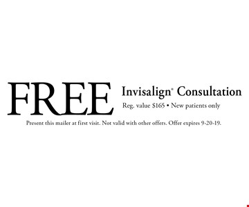 Free Invisalign Consultation Reg. value $165 - New patients only. Present this mailer at first visit. Not valid with other offers. Offer expires 9-20-19.