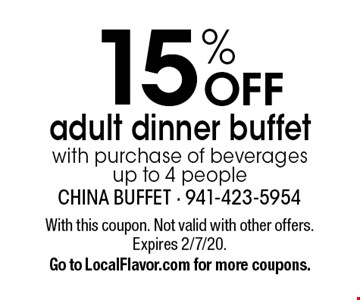 15% OFF adult dinner buffet with purchase of beverages up to 4 people. With this coupon. Not valid with other offers. Expires 2/7/20. Go to LocalFlavor.com for more coupons.