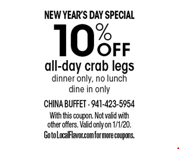 New Year's Day Special. 10% off all-day crab legs. Dinner only, no lunch, dine in only. With this coupon. Not valid with other offers. Valid only on 1/1/20. Go to LocalFlavor.com for more coupons.