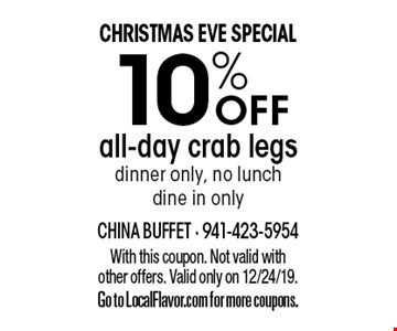 Christmas Eve Special. 10% off all-day crab legs. Dinner only, no lunch, dine in only. With this coupon. Not valid with other offers. Valid only on 12/24/19. Go to LocalFlavor.com for more coupons.